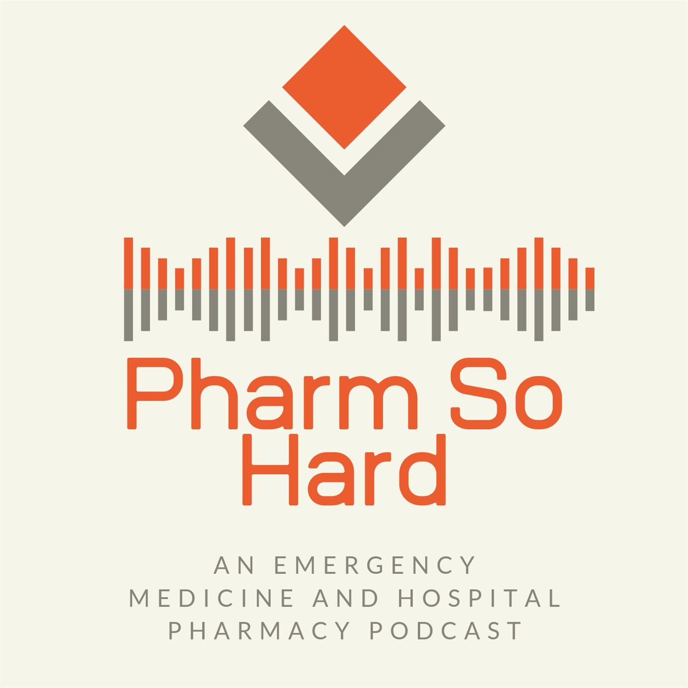 The Pharm So Hard Podcast: An Emergency Medicine and Hospital Pharmacy Podcast